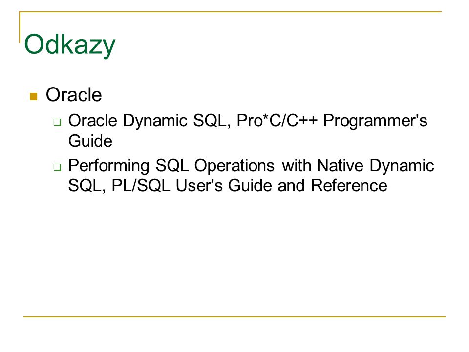 Odkazy Oracle Oracle Dynamic SQL, Pro*C/C++ Programmer s Guide
