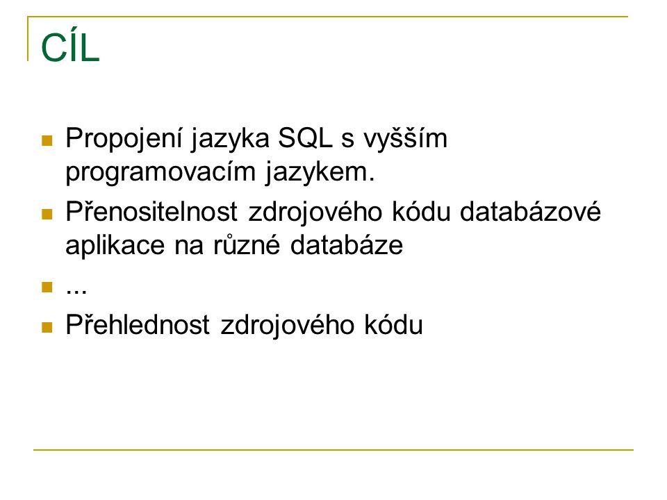 CÍL Propojení jazyka SQL s vyšším programovacím jazykem.