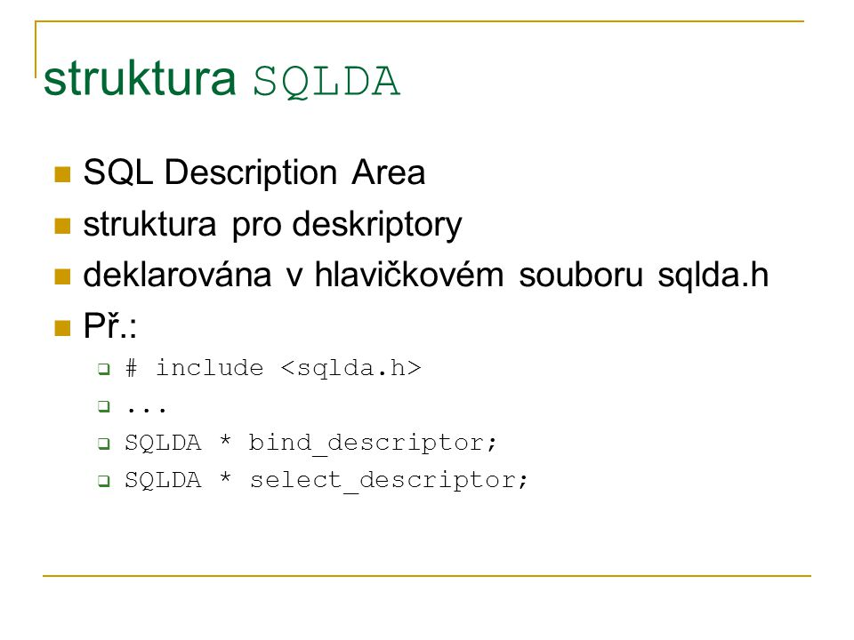 struktura SQLDA SQL Description Area struktura pro deskriptory