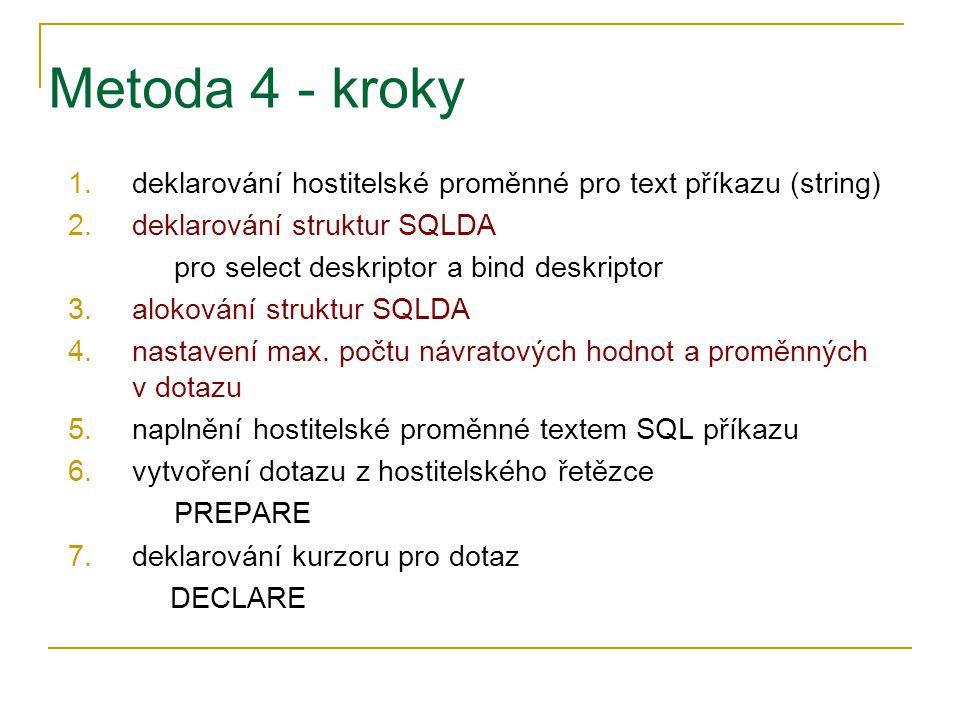 Metoda 4 - kroky deklarování hostitelské proměnné pro text příkazu (string) deklarování struktur SQLDA.
