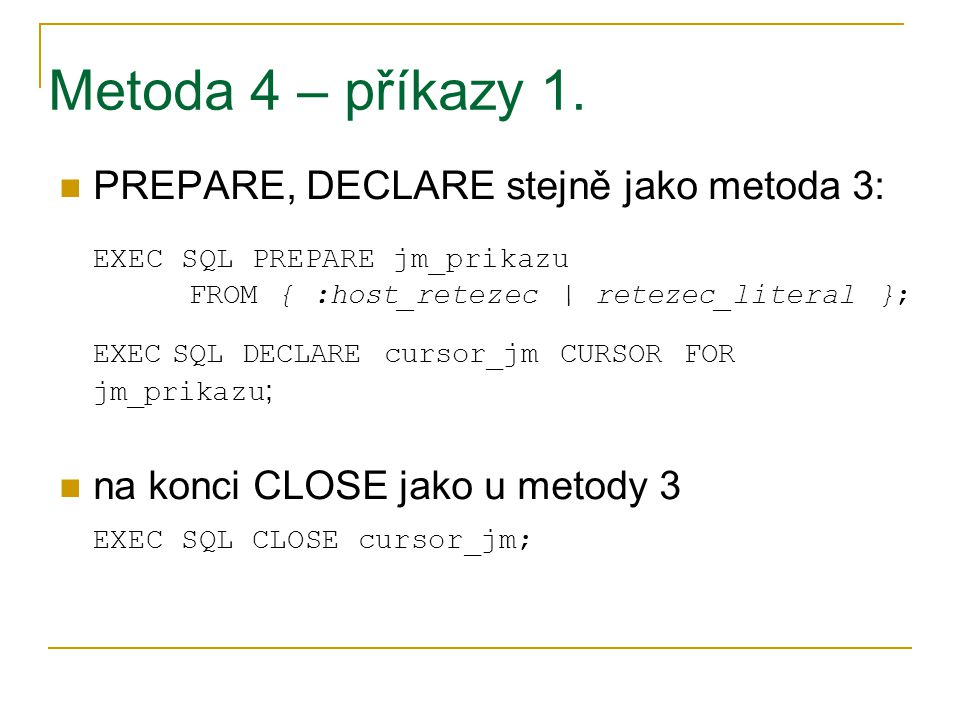 Metoda 4 – příkazy 1. PREPARE, DECLARE stejně jako metoda 3: