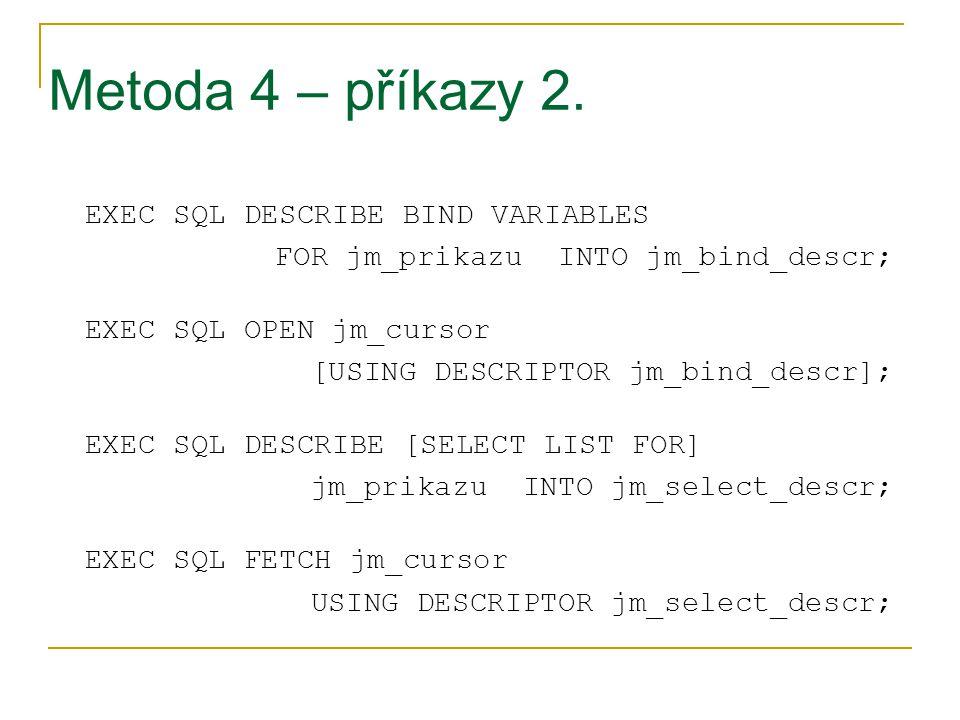 Metoda 4 – příkazy 2. EXEC SQL DESCRIBE BIND VARIABLES