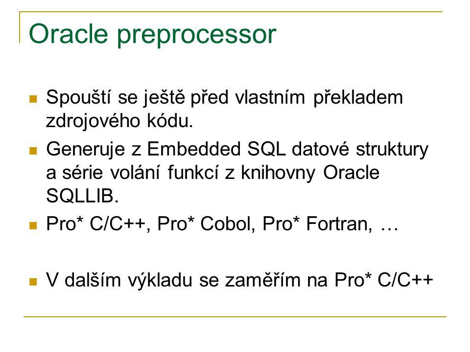 Oracle preprocessor Spouští se ještě před vlastním překladem zdrojového kódu.