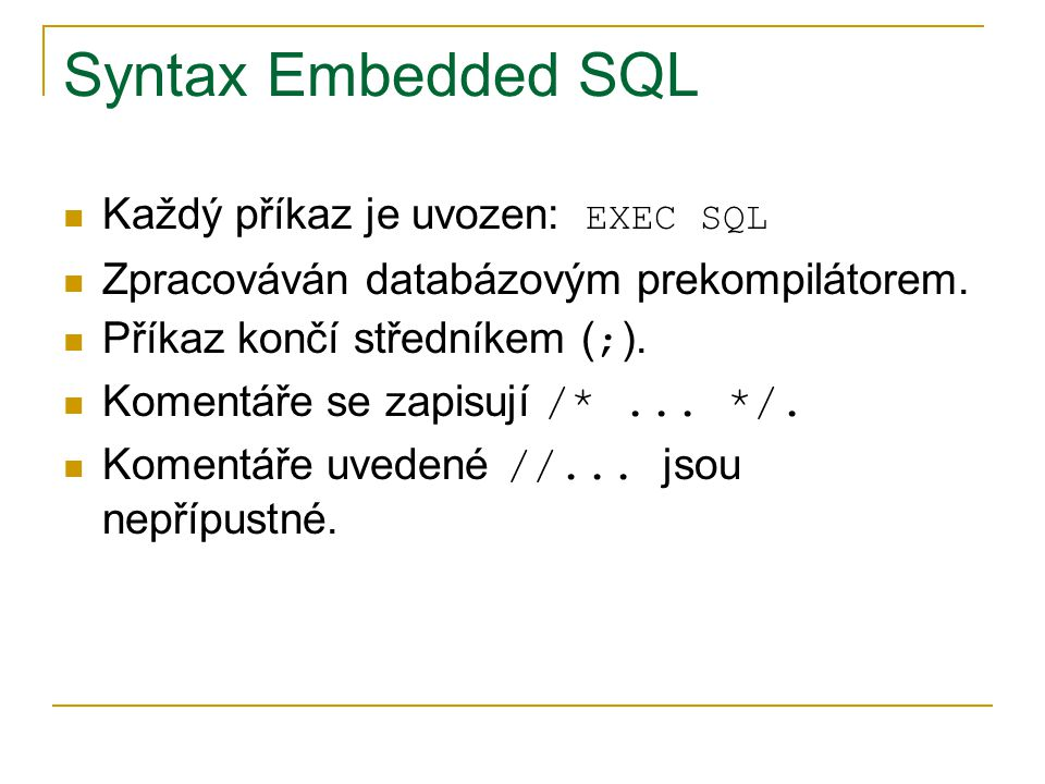 Syntax Embedded SQL Každý příkaz je uvozen: EXEC SQL