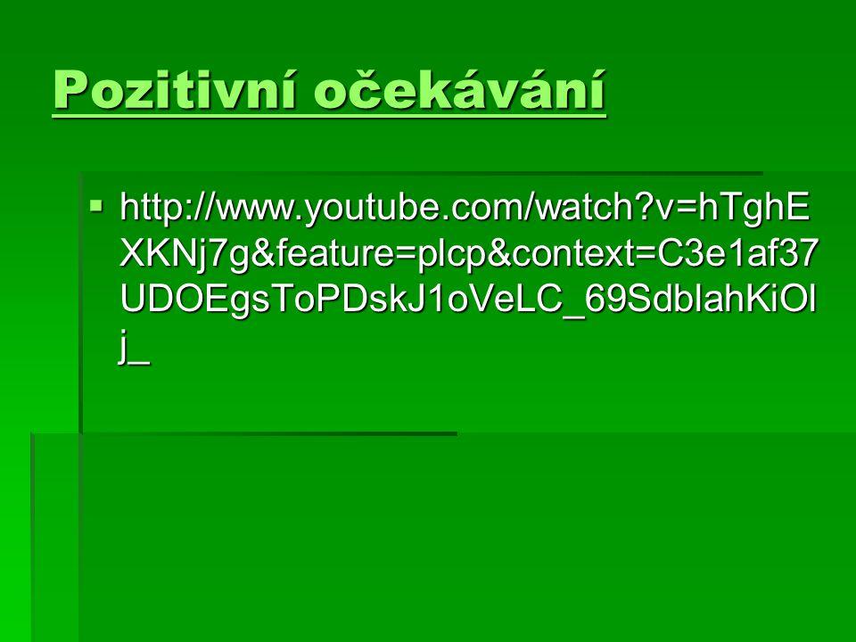 Pozitivní očekávání http://www.youtube.com/watch v=hTghEXKNj7g&feature=plcp&context=C3e1af37UDOEgsToPDskJ1oVeLC_69SdblahKiOlj_.