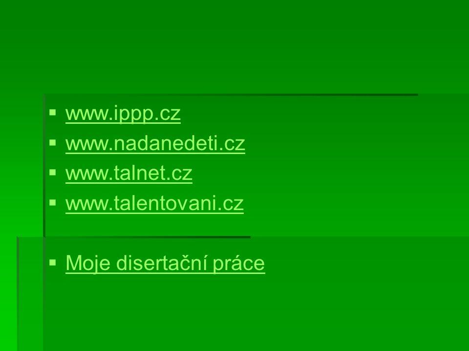 www.ippp.cz www.nadanedeti.cz www.talnet.cz www.talentovani.cz Moje disertační práce