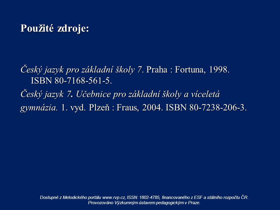 Použité zdroje: Český jazyk pro základní školy 7. Praha : Fortuna, 1998. ISBN 80-7168-561-5. Český jazyk 7. Učebnice pro základní školy a víceletá.