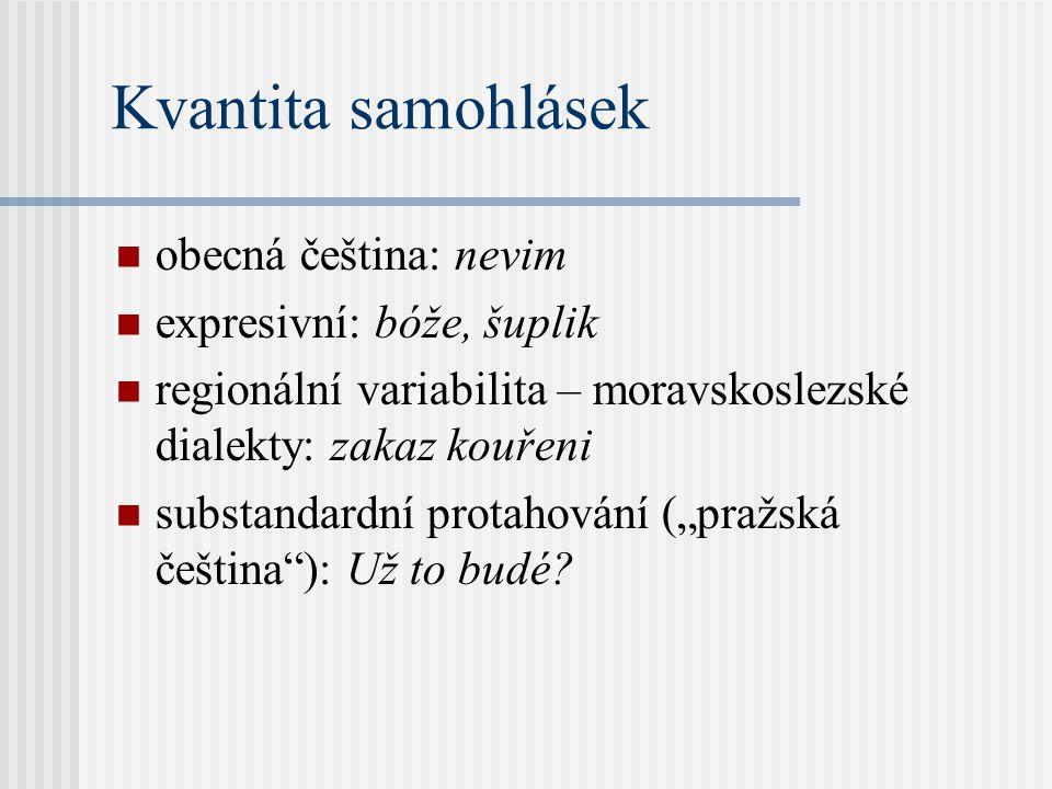 Kvantita samohlásek obecná čeština: nevim expresivní: bóže, šuplik