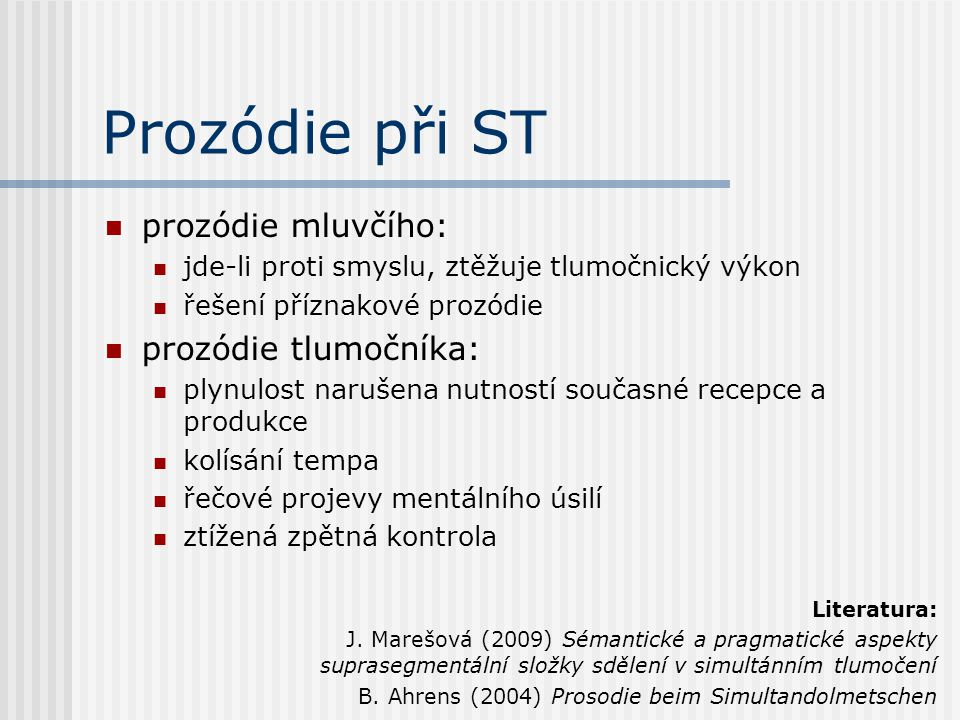 Prozódie při ST prozódie mluvčího: prozódie tlumočníka: