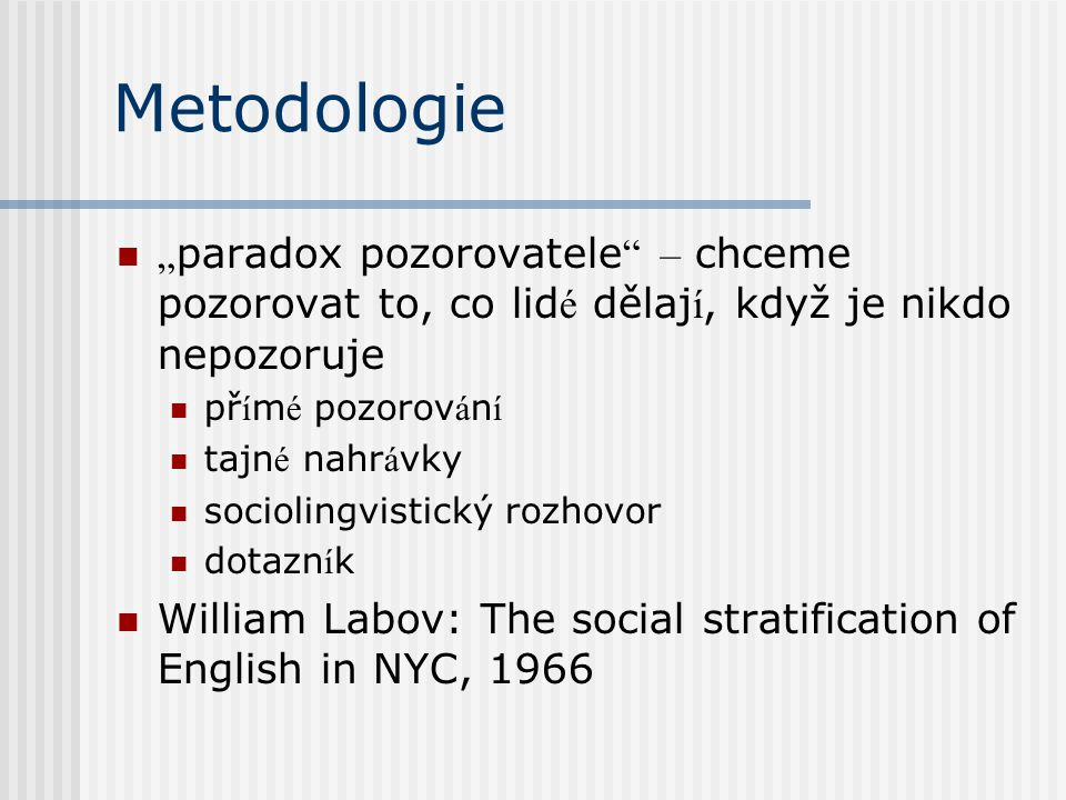 """Metodologie """"paradox pozorovatele – chceme pozorovat to, co lidé dělají, když je nikdo nepozoruje."""