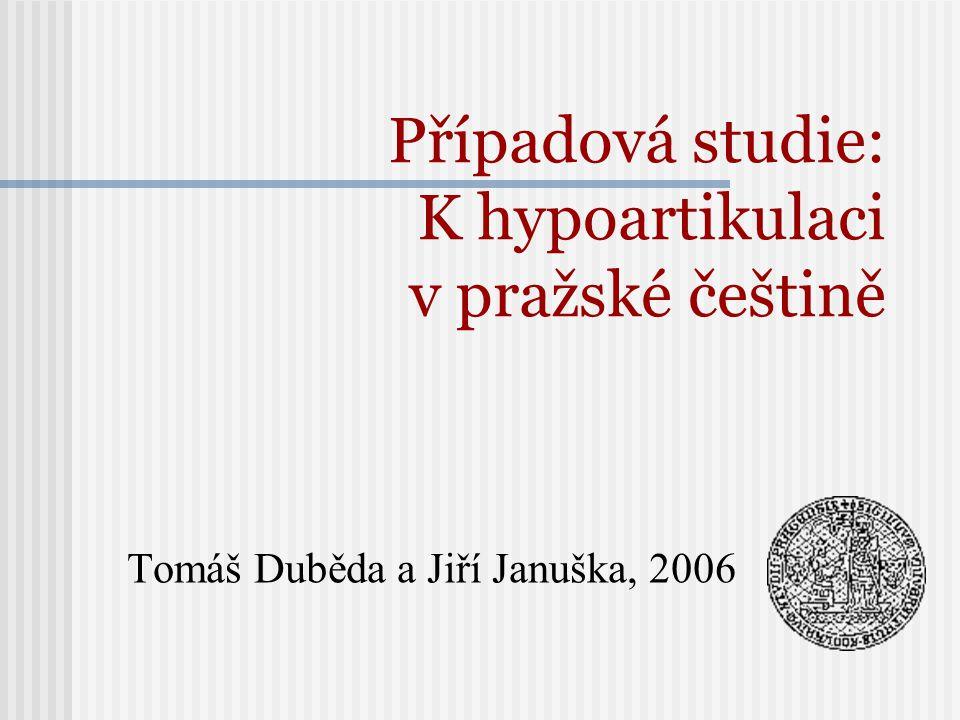 Případová studie: K hypoartikulaci v pražské češtině