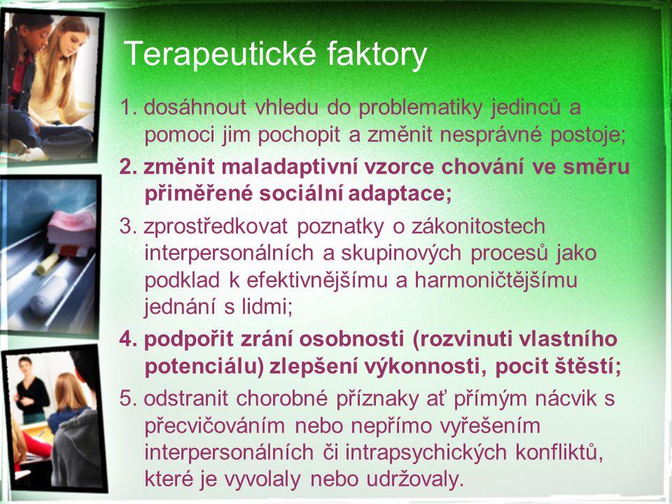 Terapeutické faktory 1. dosáhnout vhledu do problematiky jedinců a pomoci jim pochopit a změnit nesprávné postoje;