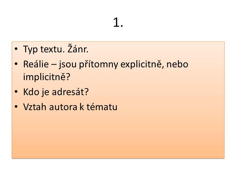 1. Typ textu. Žánr. Reálie – jsou přítomny explicitně, nebo implicitně.