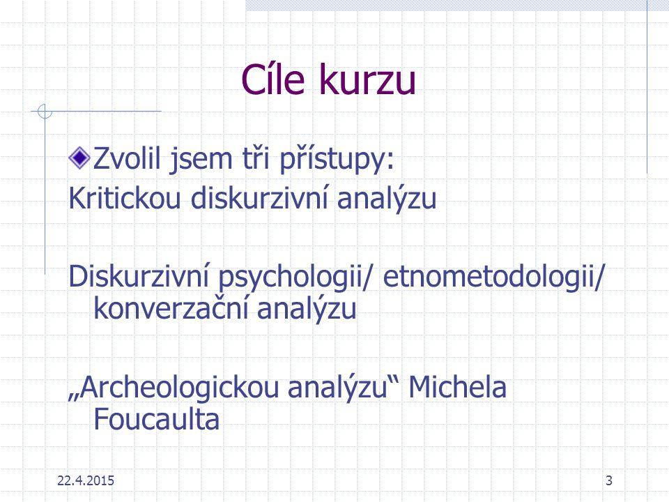 Cíle kurzu Zvolil jsem tři přístupy: Kritickou diskurzivní analýzu