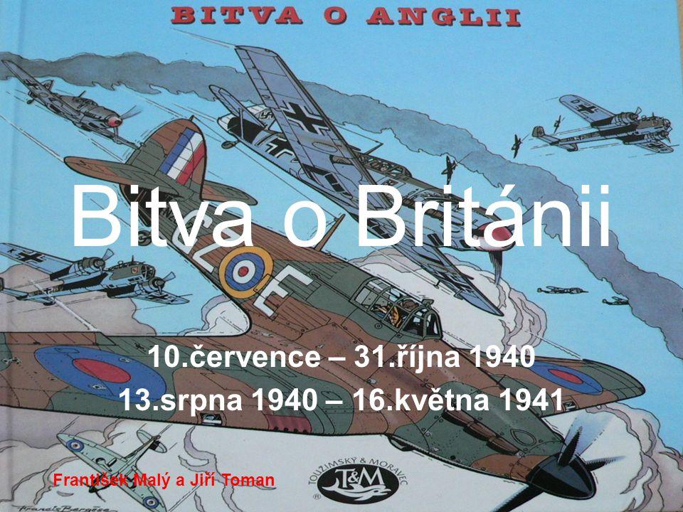 10.července – 31.října 1940 13.srpna 1940 – 16.května 1941
