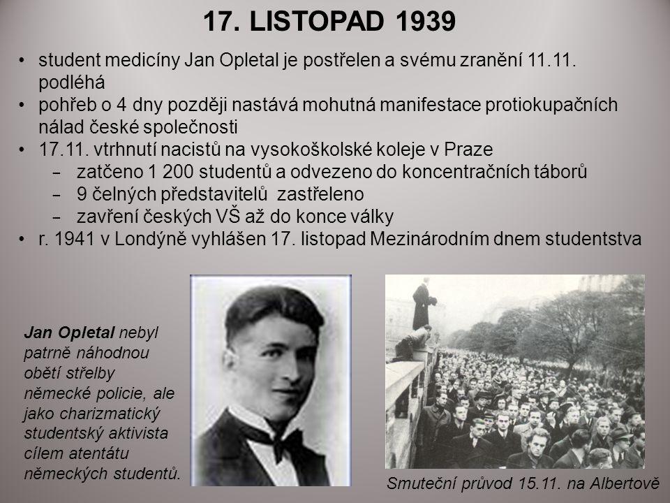 17. LISTOPAD 1939 student medicíny Jan Opletal je postřelen a svému zranění 11.11. podléhá.