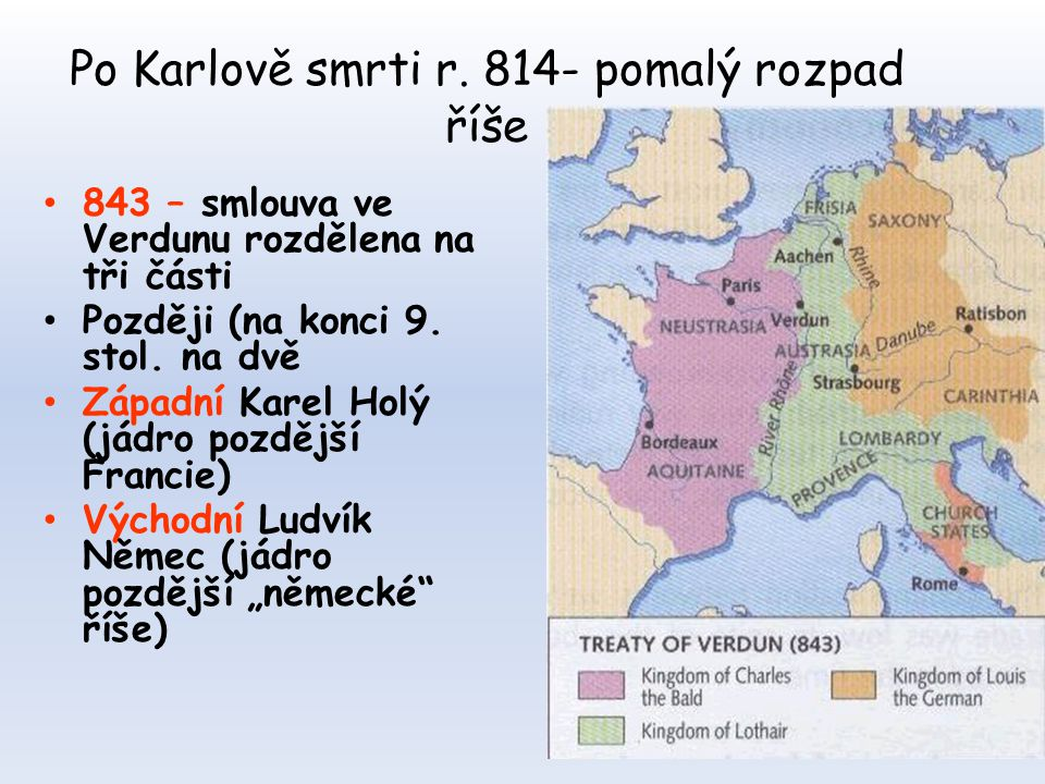 Po Karlově smrti r. 814- pomalý rozpad říše