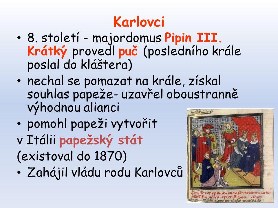 Karlovci 8. století - majordomus Pipin III. Krátký provedl puč (posledního krále poslal do kláštera)