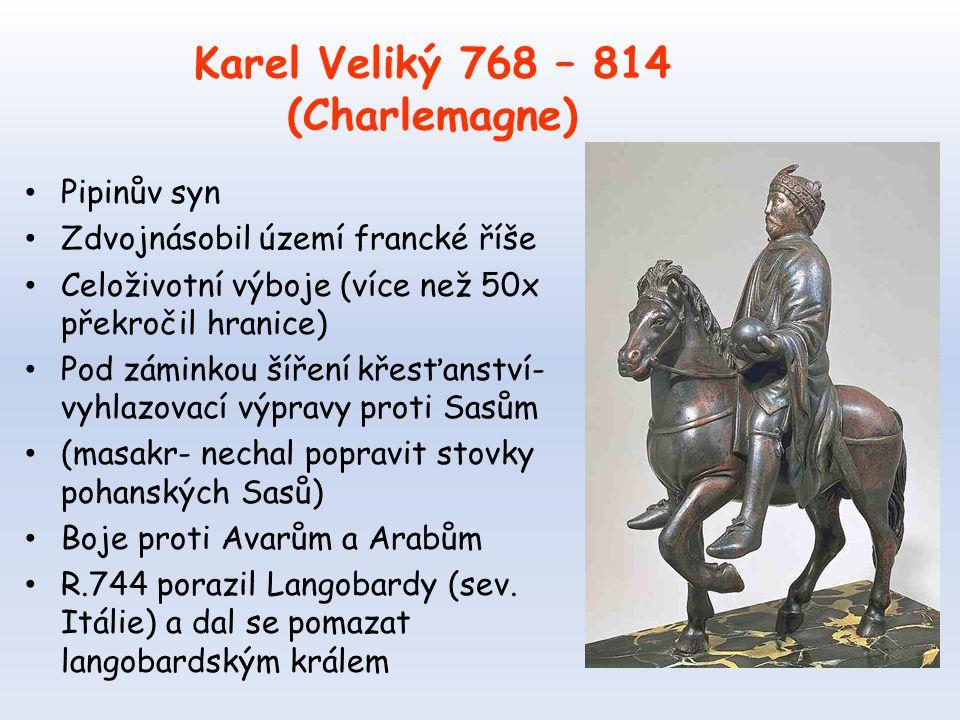 Karel Veliký 768 – 814 (Charlemagne)