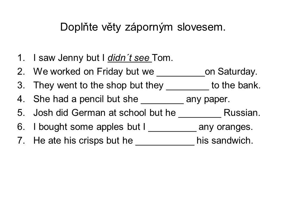Doplňte věty záporným slovesem.