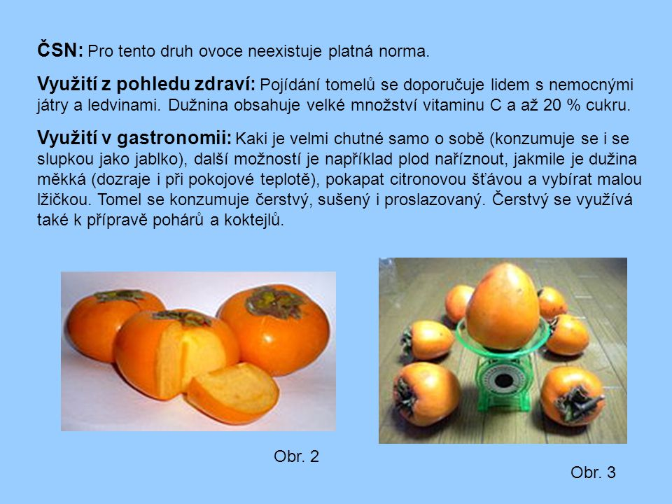 ČSN: Pro tento druh ovoce neexistuje platná norma.