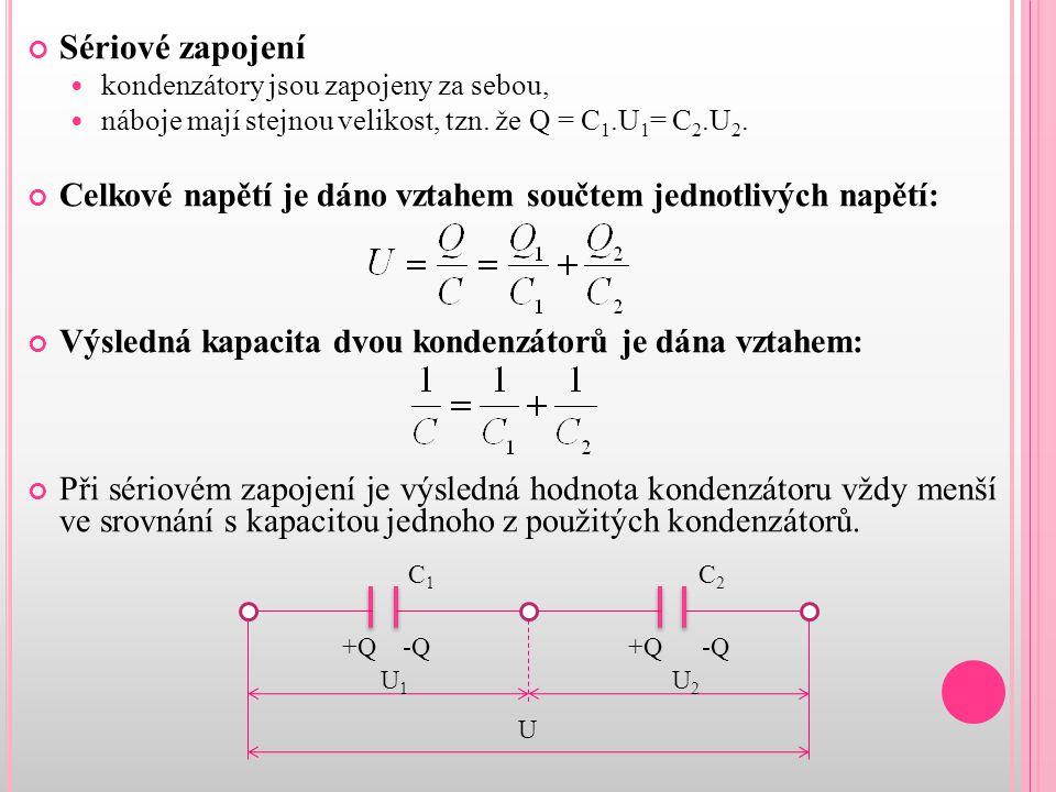 Sériové zapojení kondenzátory jsou zapojeny za sebou, náboje mají stejnou velikost, tzn. že Q = C1.U1= C2.U2.
