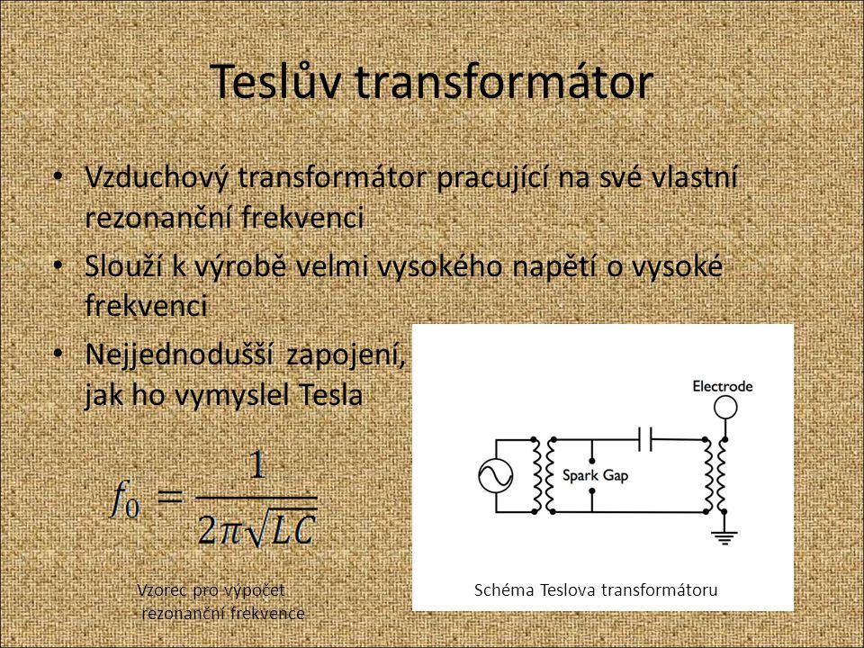 Teslův transformátor Vzduchový transformátor pracující na své vlastní rezonanční frekvenci. Slouží k výrobě velmi vysokého napětí o vysoké frekvenci.