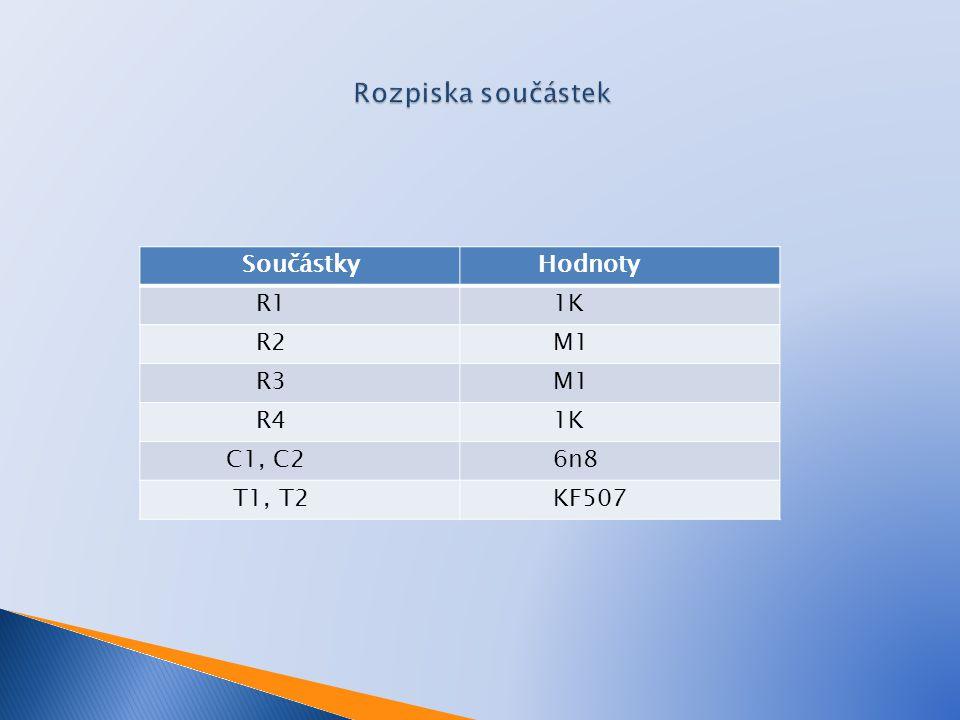 Rozpiska součástek Součástky Hodnoty R1 1K R2 M1 R3 R4 C1, C2 6n8