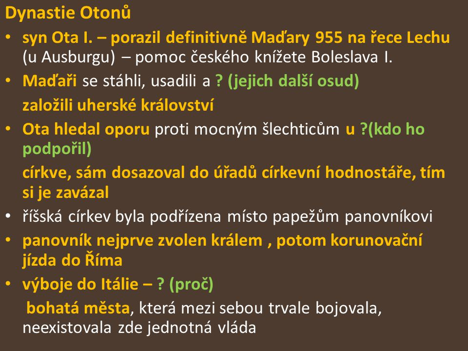 Dynastie Otonů syn Ota I. – porazil definitivně Maďary 955 na řece Lechu (u Ausburgu) – pomoc českého knížete Boleslava I.