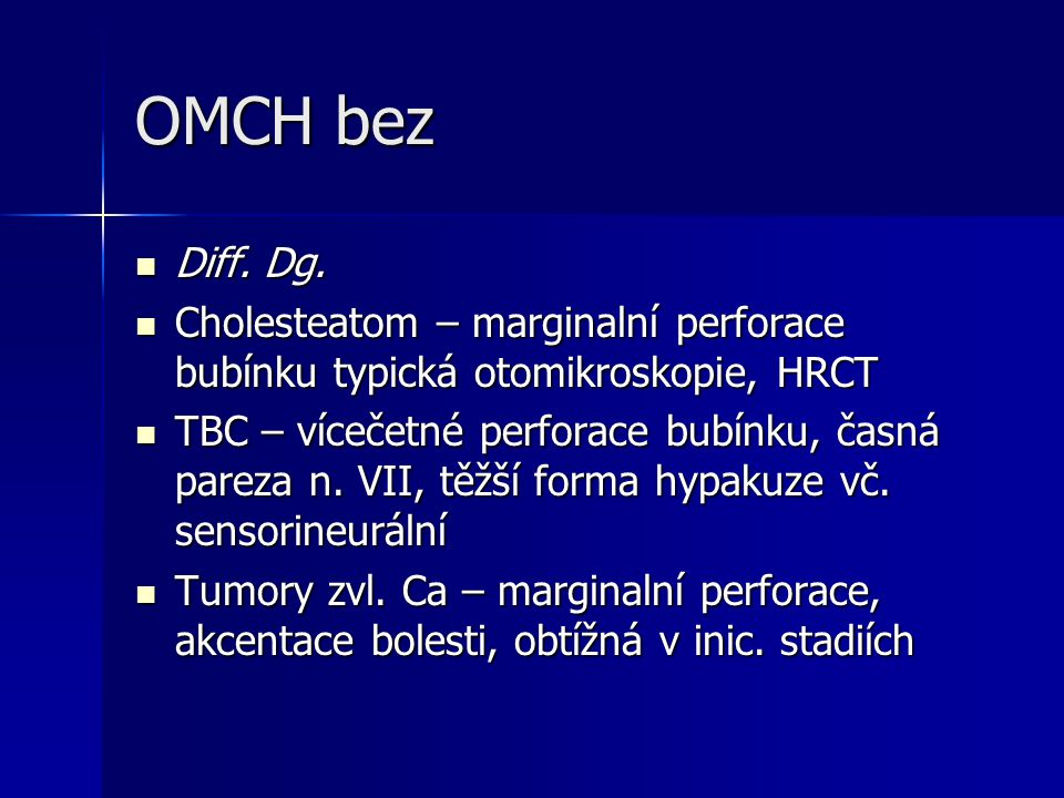 OMCH bez Diff. Dg. Cholesteatom – marginalní perforace bubínku typická otomikroskopie, HRCT.