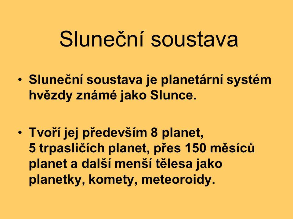 Sluneční soustava Sluneční soustava je planetární systém hvězdy známé jako Slunce.