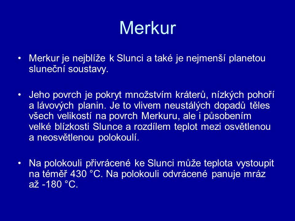 Merkur Merkur je nejblíže k Slunci a také je nejmenší planetou sluneční soustavy.