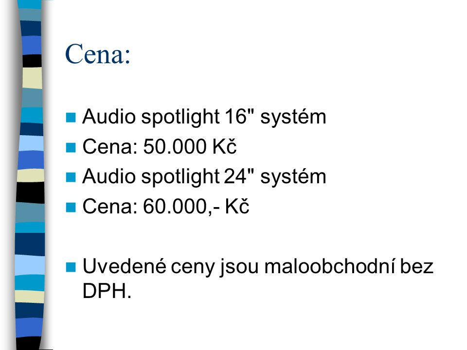 Cena: Audio spotlight 16 systém Cena: 50.000 Kč