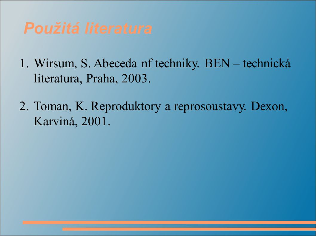 Použitá literatura Wirsum, S. Abeceda nf techniky. BEN – technická literatura, Praha, 2003.