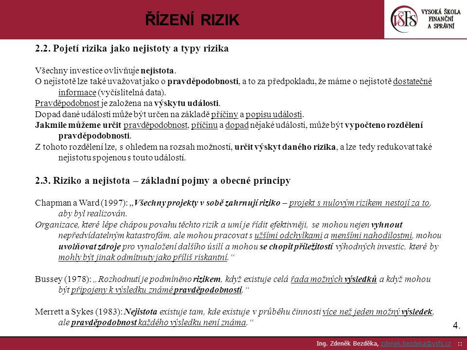 ŘÍZENÍ RIZIK 2.2. Pojetí rizika jako nejistoty a typy rizika