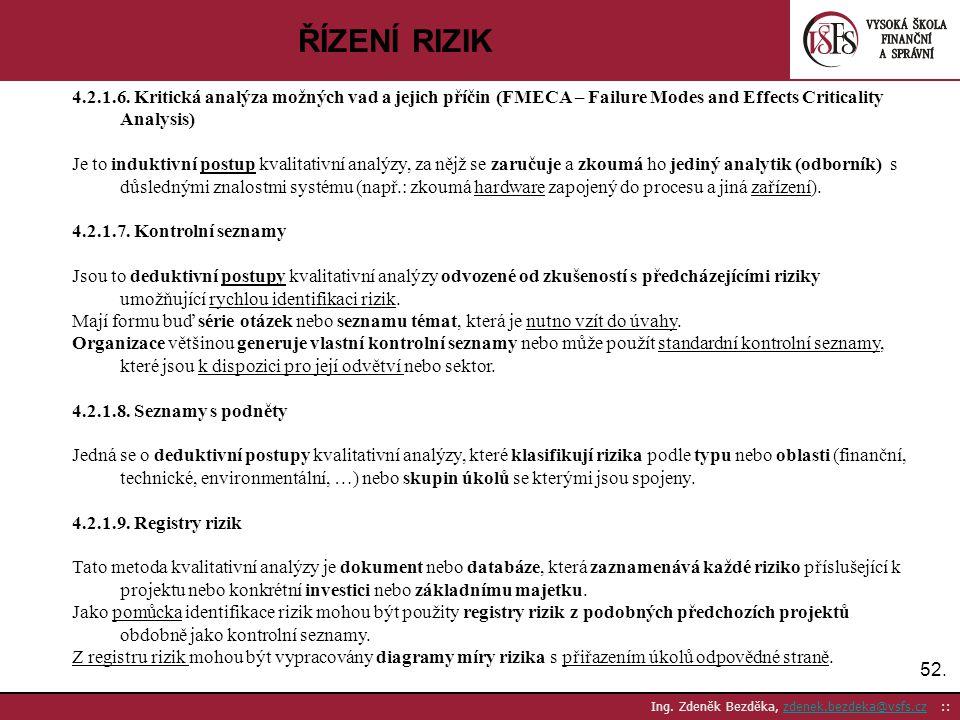 ŘÍZENÍ RIZIK 4.2.1.6. Kritická analýza možných vad a jejich příčin (FMECA – Failure Modes and Effects Criticality Analysis)