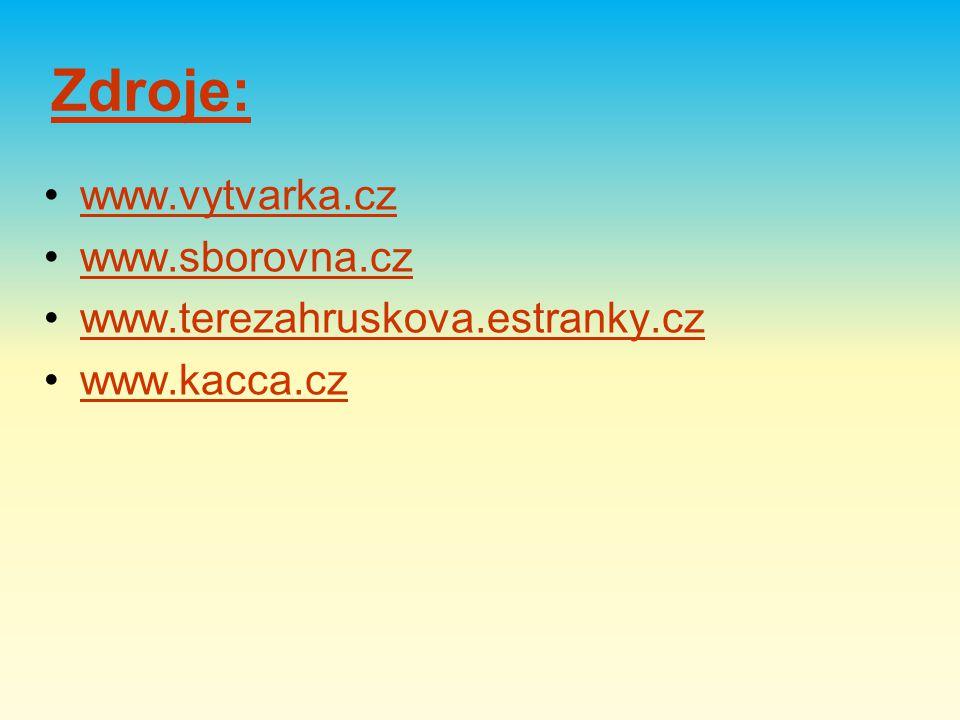 Zdroje: www.vytvarka.cz www.sborovna.cz www.terezahruskova.estranky.cz