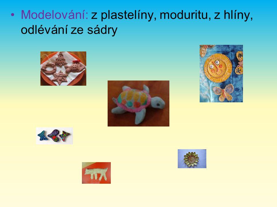 Modelování: z plastelíny, moduritu, z hlíny, odlévání ze sádry