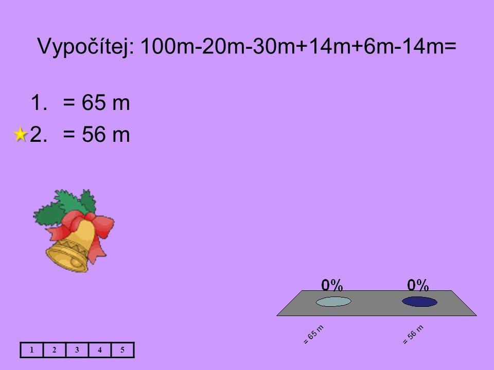 Vypočítej: 100m-20m-30m+14m+6m-14m=