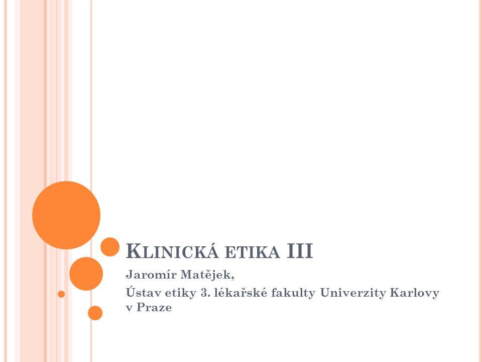 Klinická etika III Jaromír Matějek,