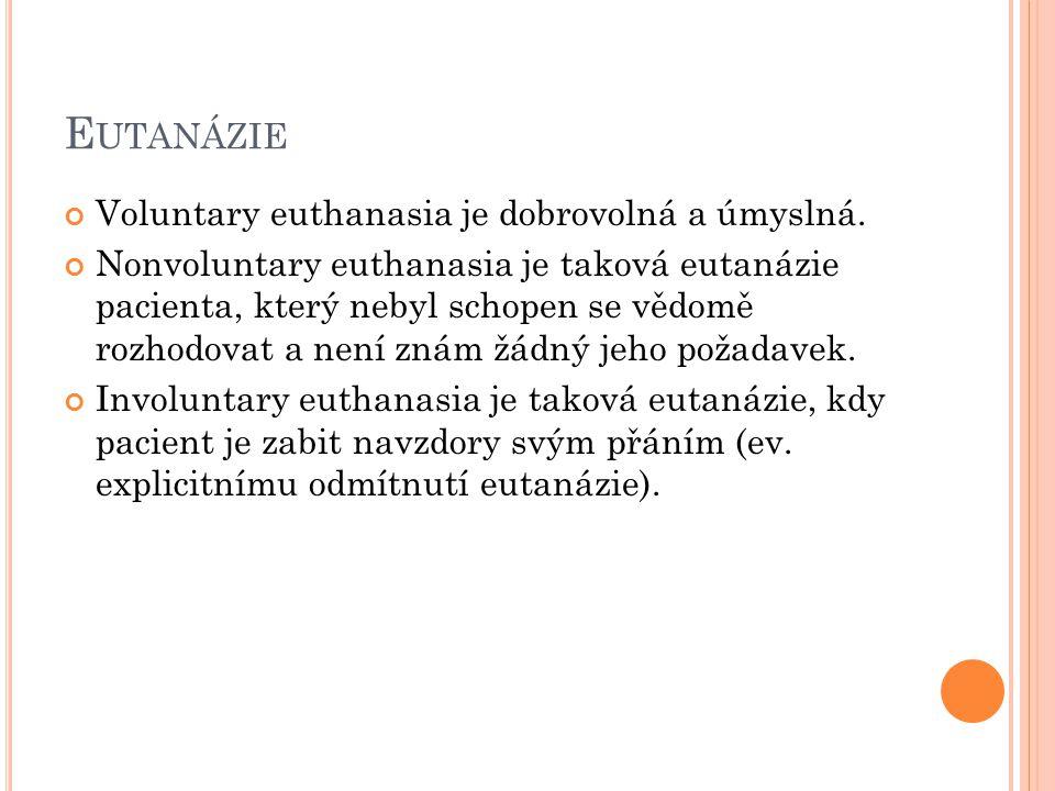 Eutanázie Voluntary euthanasia je dobrovolná a úmyslná.