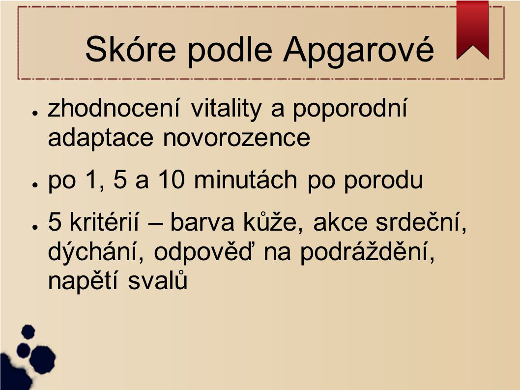 Skóre podle Apgarové zhodnocení vitality a poporodní adaptace novorozence. po 1, 5 a 10 minutách po porodu.