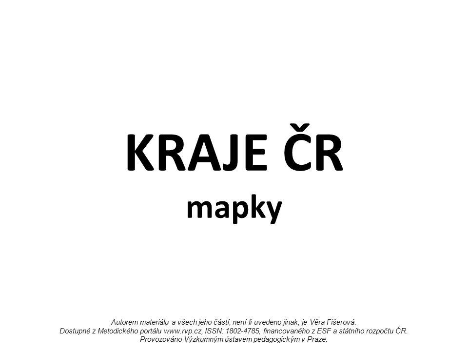 KRAJE ČR mapky Autorem materiálu a všech jeho částí, není-li uvedeno jinak, je Věra Fišerová.