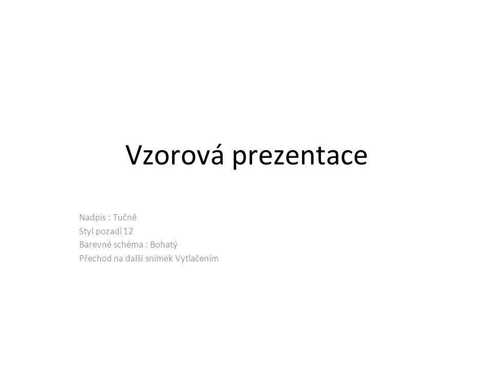 Vzorová prezentace Nadpis : Tučně Styl pozadí 12
