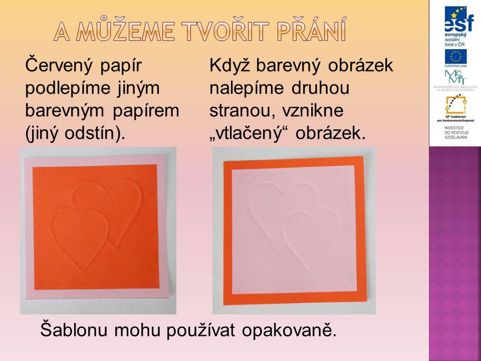 A můžeme tvořit přání Červený papír podlepíme jiným barevným papírem (jiný odstín).