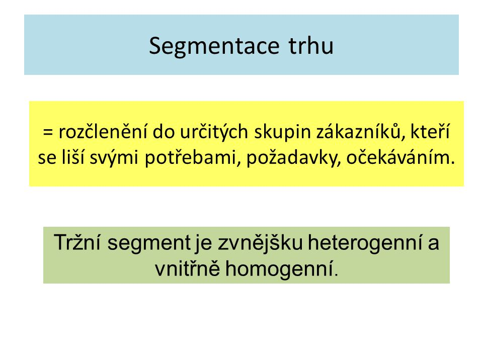Tržní segment je zvnějšku heterogenní a vnitřně homogenní.