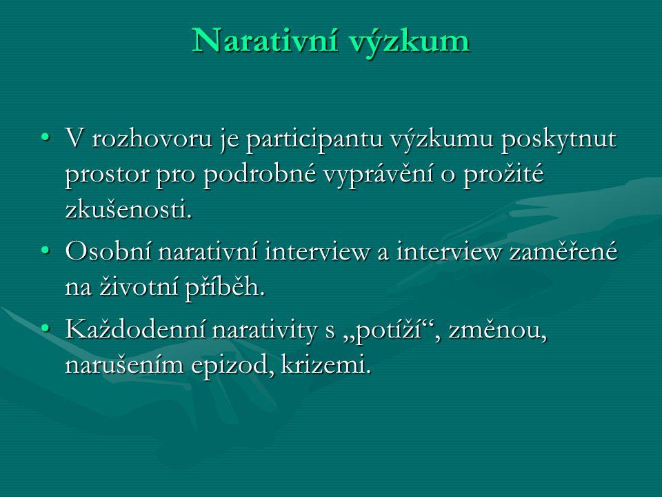 Narativní výzkum V rozhovoru je participantu výzkumu poskytnut prostor pro podrobné vyprávění o prožité zkušenosti.