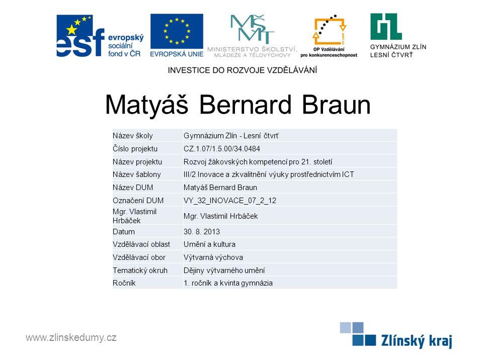 Matyáš Bernard Braun www.zlinskedumy.cz Název školy
