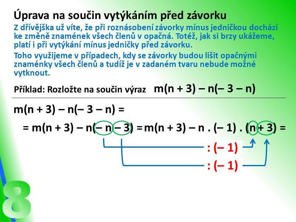 : (– 1) : (– 1) Úprava na součin vytýkáním před závorku