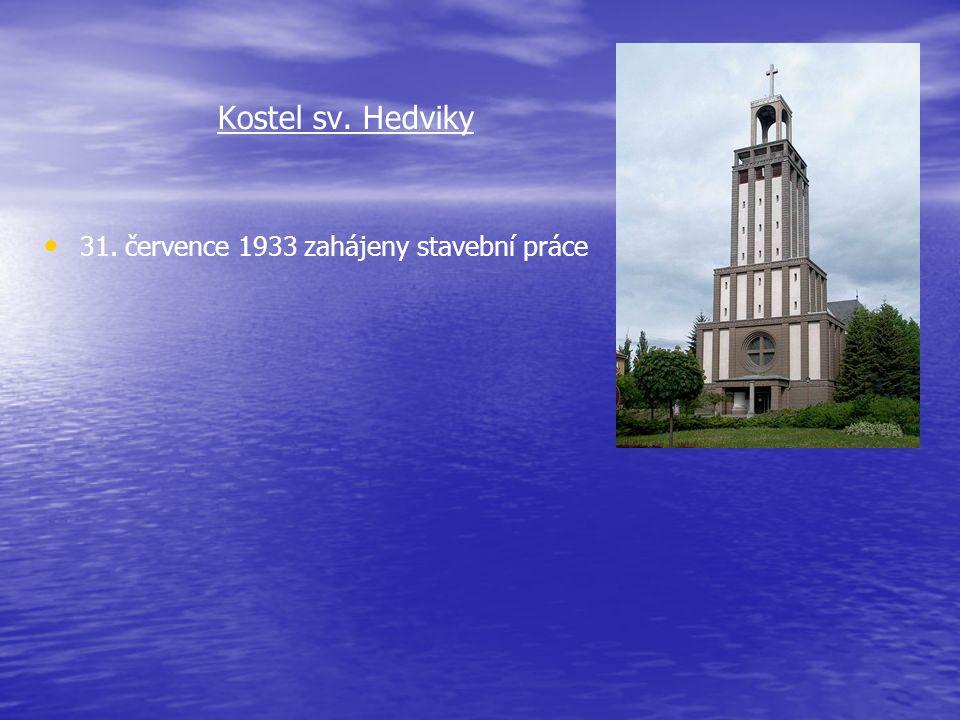 Kostel sv. Hedviky 31. července 1933 zahájeny stavební práce